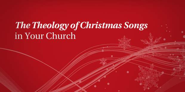 the theology of christmas songs in your church the vision room - Church Christmas Songs