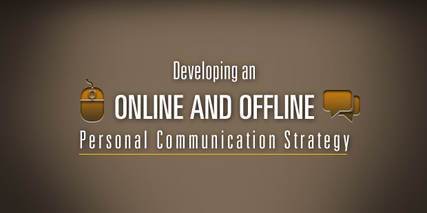 developing an online and offline personal communication strategy