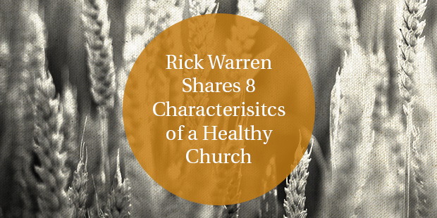 Rick Warren Shares 8 Characteristics of a Healthy Church - The