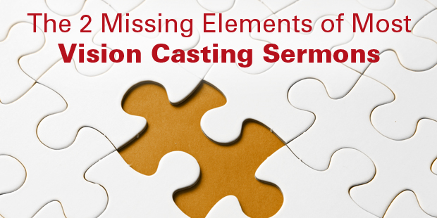 The Two Missing Elements of Most Vision Casting Sermons