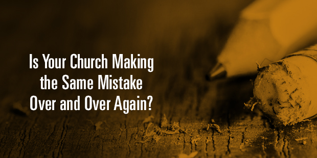 Making The Same Mistakes Over And Over Again Quotes: Is Your Church Making The Same Mistake Over And Over Again